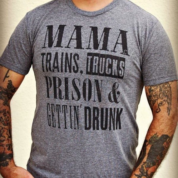 Mama Trains Trucks Prison & Getting Drunk Unisex Tee