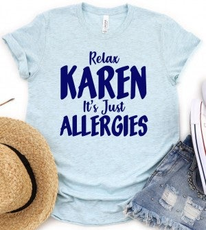 Relax Karen...It's Just Allergies! *Graphic Tee Pre-Order*