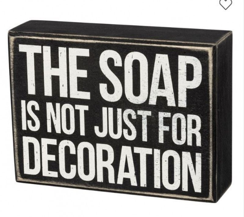 Box Sign - The Soap Is Not Just For Decoration