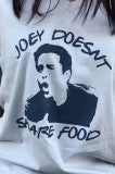 Joey Doesn't Share Food Tee