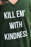 Kill 'Em With Kindness Tee