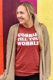 Gobble Till You Wobble Tee