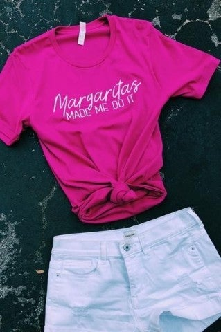 Margaritas Made Me Do It Tee