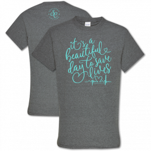 SOUTHERN COUTURE ITS A BEAUTIFUL DAY TO SAVE LIVES TSHIRT
