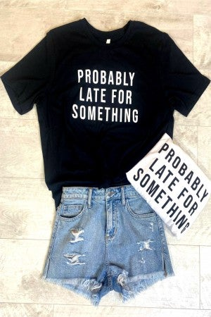 Probably Late Graphic Tee