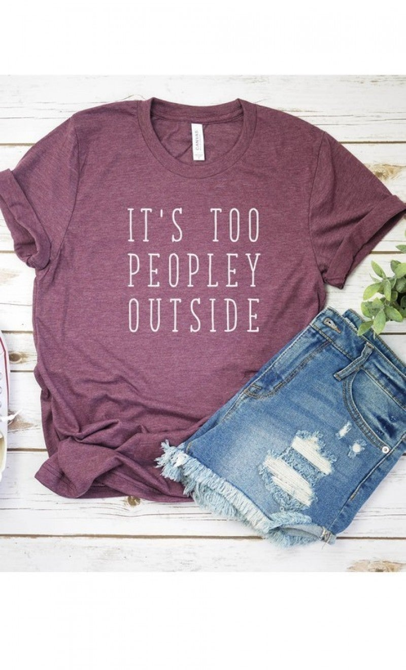"""It's Too Peopley Outside"" Graphic Tee"