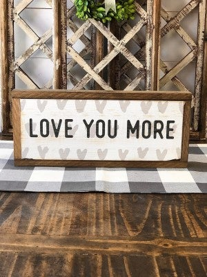 """Love You More"" Framed Wood Sign"